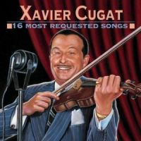 Xavier Cugat - 16 Most Requested Songs (1995)