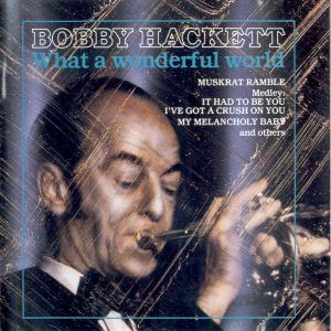 Bobby Hackett - What a Wonderful World (1985)