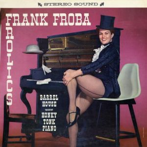 Frank Froba - Barrelhouse and Honky Tonk Piano (1959)