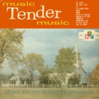 Dean's Sax And Manhattan Orchestra - Music,Tender Music