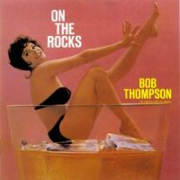 Bob Thompson Orchestra - On The Rocks 1960